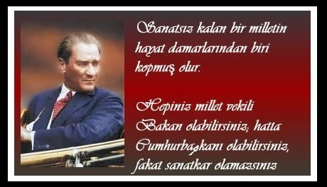 Mustafa Kemal Atatürk sanatla ilgili sözleri